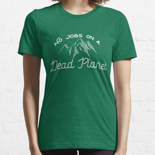 No Jobs on a Dead Planet Essential T-Shirt