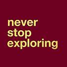 Never Stop Exploring by Diana Sénèque