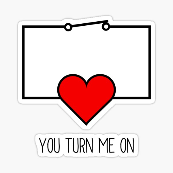 You Turn Me On Sticker