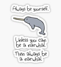 Always Be Yourself, Unless You Can Be A Narwhal Sticker