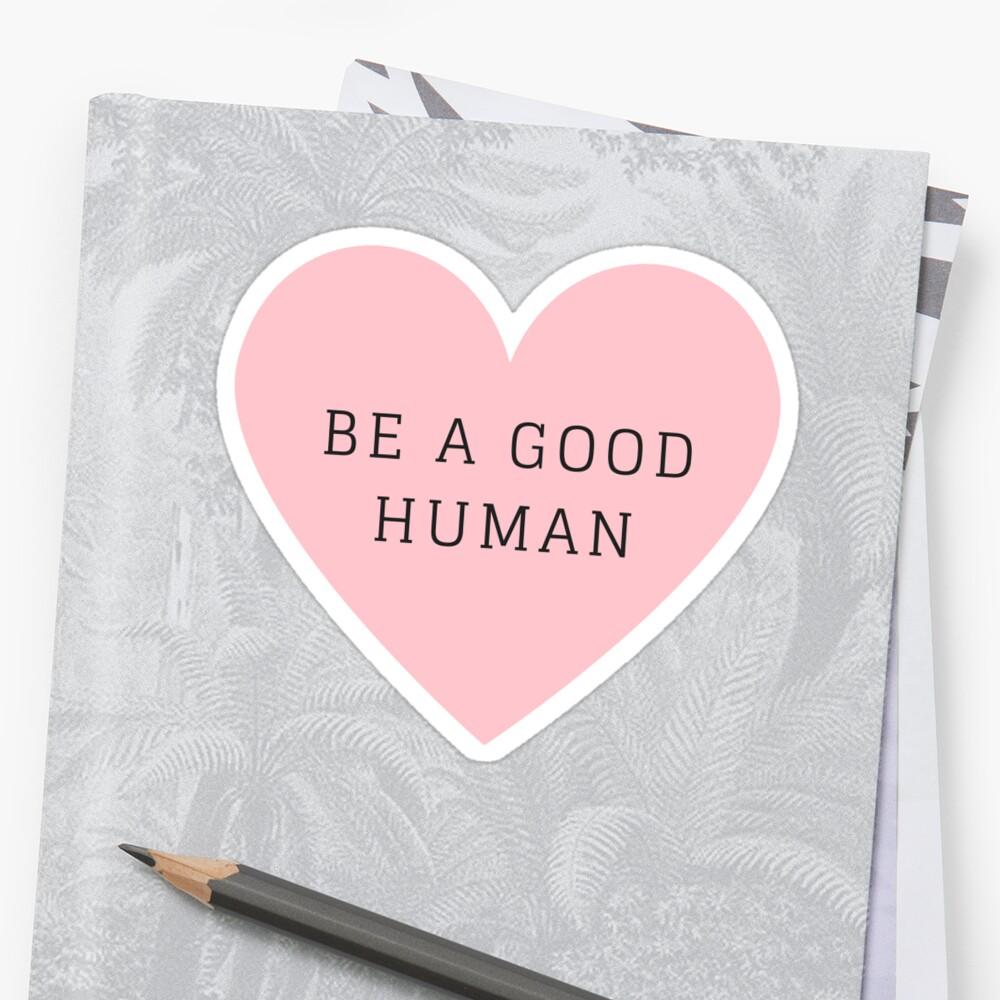 Sé un buen ser humano Pegatina