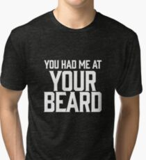 You Had Me At Your Beard Tri-blend T-Shirt