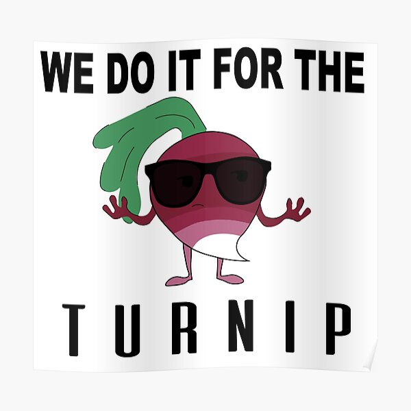 We Do it For the Turnip Poster