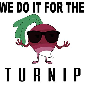 We Do it For the Turnip by Elisamedina