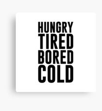 Hungry Tired Bored Cold Canvas Print