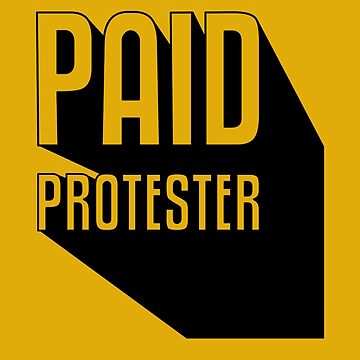 Paid Protester by Sugarshotdesign