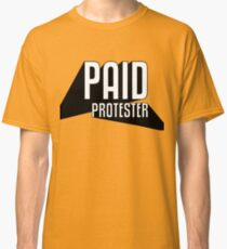 Paid Protester Print Classic T-Shirt