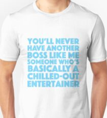 You'll never have another boss like me someone who's basically a chilled-out-entertainer T-Shirt