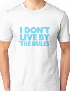 "I don't live by ""the rules"" Unisex T-Shirt"