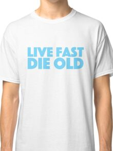 Live fast die old Classic T-Shirt