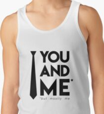 You and me (but mostly me) Tank Top