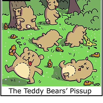 The Teddy Bears' Pissup by kudelka