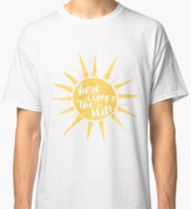 Here Comes the Sun Classic T-Shirt