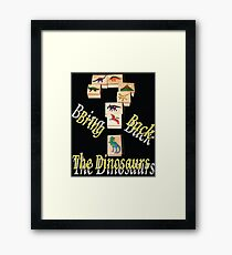 Bring Back the Dinosaurs in Black Framed Print