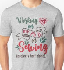 PhD in sewing - sew seamtress sewer hobby quilting quilter Unisex T-Shirt