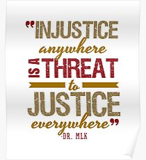 Injustice Anywhere Is A Threat To Justice Everywhere Poster