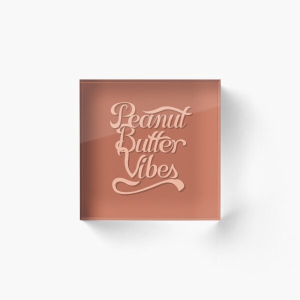Peanut Butter Vibes Acrylic Block