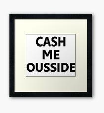 CASH ME OUSSIDE Framed Print