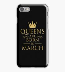 QUEENS ARE BORN IN MARCH iPhone Case/Skin