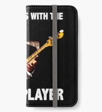 DON'T MESS WITH THE BASS PLAYER iPhone Wallet/Case/Skin