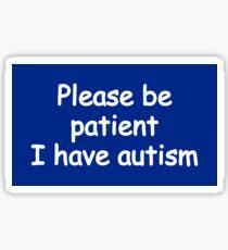 please be patient i have autism Sticker