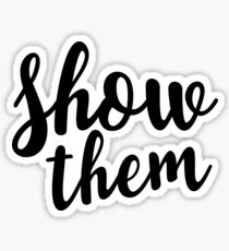 Show them Sticker