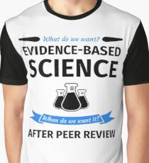 What do we want? Evidence-Based Science! When do we Want it? After Peer Review! Graphic T-Shirt