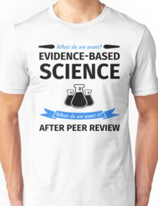 What do we want? Evidence-Based Science! When do we Want it? After Peer Review! Unisex T-Shirt