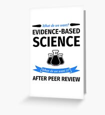 What do we want? Evidence-Based Science! When do we Want it? After Peer Review! Grußkarte