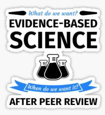 What do we want? Evidence-Based Science! When do we Want it? After Peer Review! Sticker