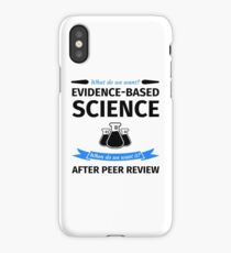 What do we want? Evidence-Based Science! When do we Want it? After Peer Review! iPhone Case/Skin