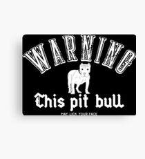 Warning This Pitbull may lick Your Face - Cool Funny Pit Bull Unisex Gift And Shirts Canvas Print