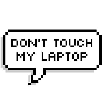 Don't Touch My Laptop by caomicc