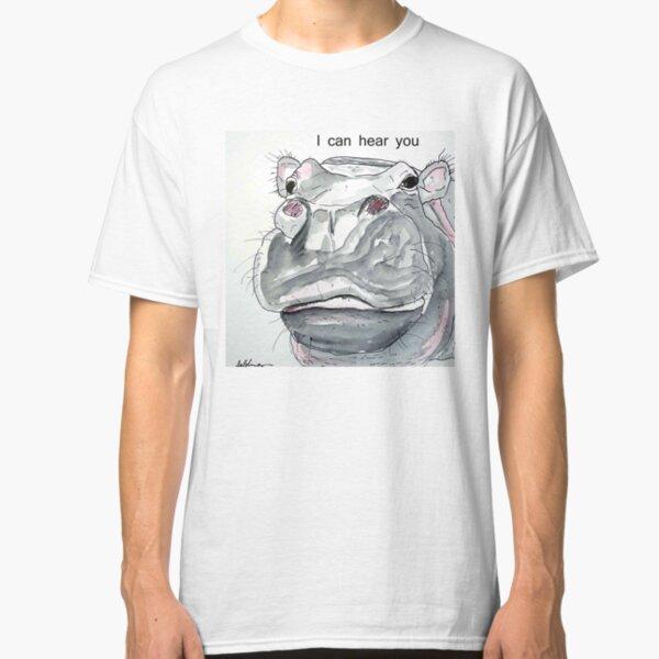 HIPPO - I CAN HEAR YOU Classic T-Shirt