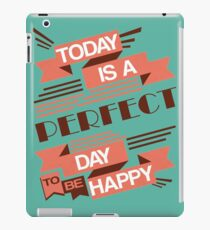 Today Is A Perfect Day To Be Happy iPad Case/Skin