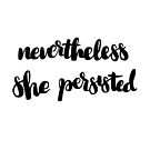 Nevertheless she Persisted by cococreatess