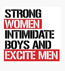 Strong women intimidate boys and excite men Photographic Print