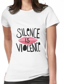 Silence is Violence  Womens Fitted T-Shirt