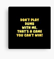 """Gold lettering with the message """"Don't Play Dumb With Me"""". Canvas Print"""