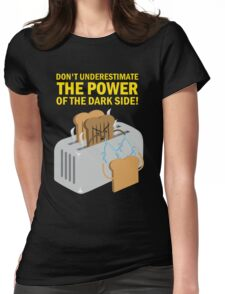 The power of the dark side Womens Fitted T-Shirt