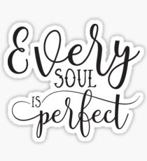 Every Soul Is Perfect Inspirational Motivational Spiritual Typography Design Shirts And Gifts For Girls And Women Sticker