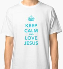 Keep Calm and Love Jesus! Classic T-Shirt