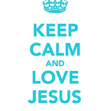 Keep Calm and Love Jesus! by nicolaspro15