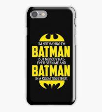 i'M NOT SAYING i'M BAT iPhone Case/Skin