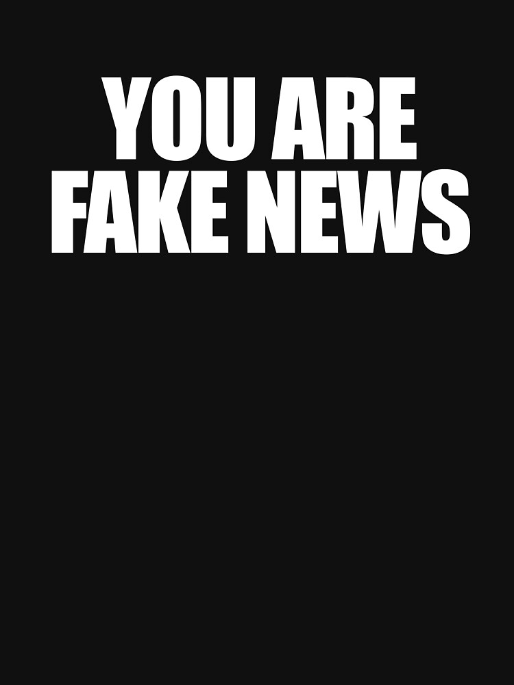 YOU ARE FAKE NEWS by ItsWickedGood