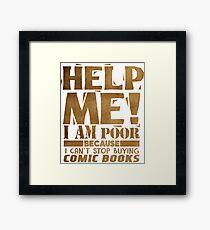 Help Me I'm Poor Because - Comic Books Framed Print
