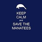 Keep Calm and Save The Manatees by Quasar9