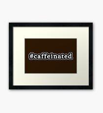 Caffeinated - Hashtag - Black & White Framed Print