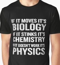 If It Moves It's Biology Stinks Chemistry Physics Funny Graphic T-Shirt