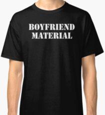 BOYFRIEND MATERIAL Classic T-Shirt